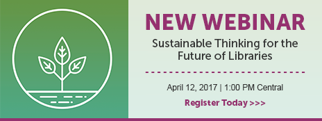 New Webinar - Sustainable Thinking for the Future of Libraries - April 12, 2017 - 1:00 PM Central - Register today at http://www.ala.org/pla/onlinelearning/webinars/sustainablethinking