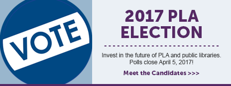 VOTE - 2017 PLA Election - Invest in the future of PLA and public libraries. Polls close April 5, 2017! - Meet the Candidates at http://www.ala.org/pla/about/election