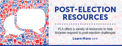 Post-Election Resources - PLA offers a variety of resources to help public libraries respond to post-election challenges - Learn more at http://www.ala.org/pla/tools/post-election