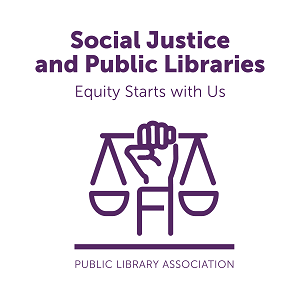 Social Justice and Public Libraries: Equity Starts with Us - Training logo - raised fist clutching scales of justice - Public Library Association