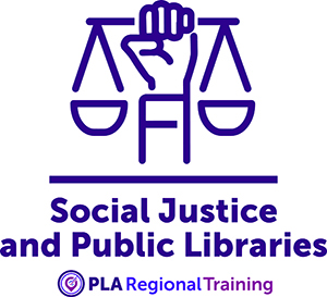 Social Justice and Public Libraries: Equity Starts with Us - Regional Training logo - raised fist clutching scales of justice - Public Library Association