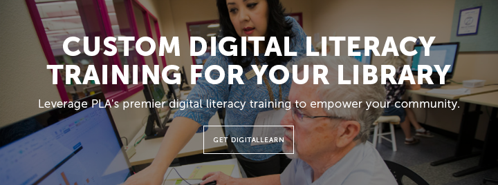 Custom Digital Literacy Training for Your Library - Leverage PLA's premier digital literacy training to empower your community. - Get DigitalLearn at https://www.digitallearn.org/static/overview