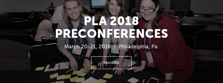 PLA 2018 Preconferences - March 20-21, 2018 - Philadelphia, Pa. - Learn more and register at http://www.placonference.org/preconferences/