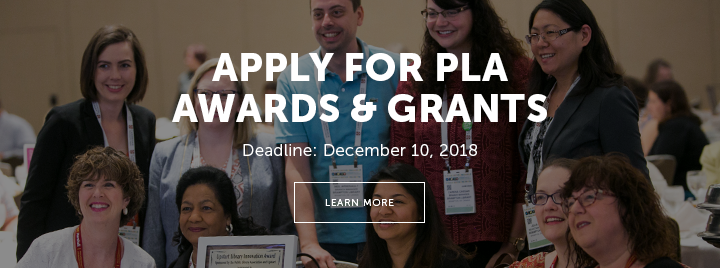 Apply for PLA Awards & Grants - Deadline: December 10, 2018 - Learn more at http://www.ala.org/pla/awards