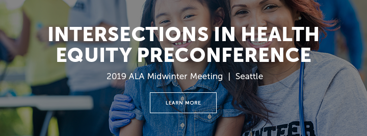 Intersections in Health Equity Preconference - 2019 ALA Midwinter Meeting - Seattle - Learn more at http://www.ala.org/pla/education/conferences/alamidwinter/2019odlosinstitute?utm_source=PLASlide&utm_medium=DigitalAd&utm_campaign=MW