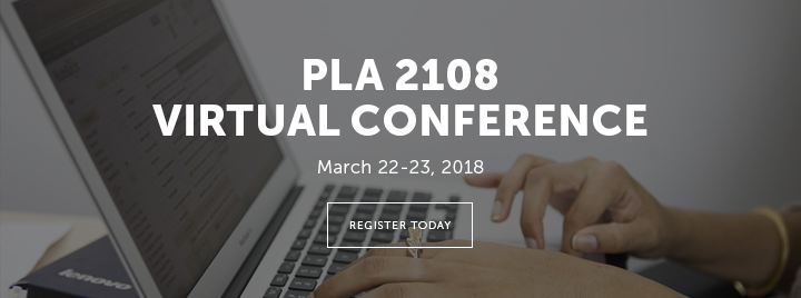 PLA 2018 Virtual Conference - March 22-23, 2018 - Learn more and register today at http://www.placonference.org/virtual-conference/