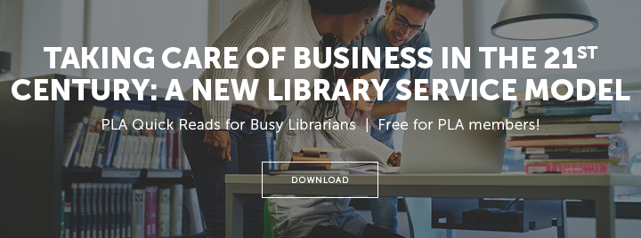 Taking Care of Business in the 21st Century: A New Library Service Model - PLA Quick Reads for Busy Librarians - Free for PLA members! - Download at http://publiclibrariesonline.org/2018/07/taking-care-of-business-in-the-21st-century-a-new-library-service-model/