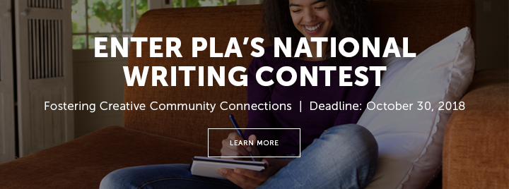 Enter PLA's National Writing Contest - Fostering Creative Community Connections - Deadline: October 30, 2018 - Learn more at http://www.ala.org/pla/initiatives/shortstorydispensers