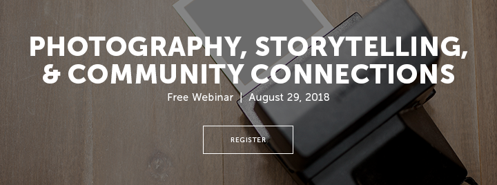 Photography, Storytelling, & Community Connections - Free Webinar - August 29, 2018 - More information and register at http://www.ala.org/pla/education/onlinelearning/webinars/photovoice