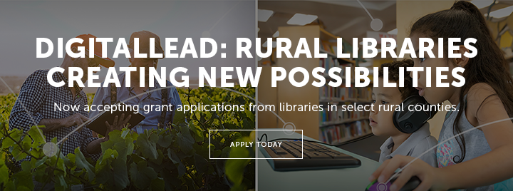 DigitalLead: Rural Libraries Creating New Possibilities - Now accepting grant applications from libraries in select rural counties. - Apply today at http://www.ala.org/pla/initiatives/digitallead