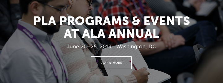 PLA Programs & Events at ALA Annual - June 20-25, 2019 - Washington, DC - Learn more at http://www.ala.org/pla/education/conferences/alaannual