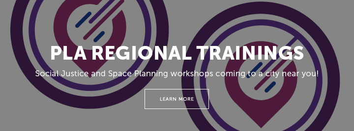 PLA Regional Trainings - Social Justice and Space Planning workshops coming to a city near you! - Learn more at http://www.ala.org/pla/education/inperson