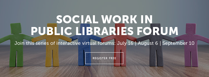 Social Work in Public Libraries Forum - Join this series of interactive virtual forums: July 16 | August 6 | September 10 - Learn more and register for free at http://www.ala.org/pla/education/onlinelearning/socialworkforums