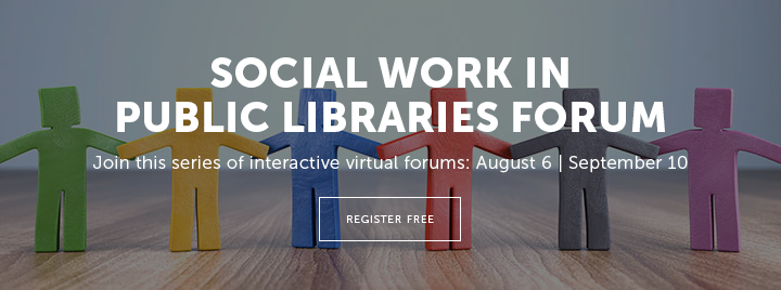 Social Work in Public Libraries Forum - Join this series of interactive virtual forums: August 6 | September 10 - Learn more and register for free at http://www.ala.org/pla/education/onlinelearning/socialworkforums
