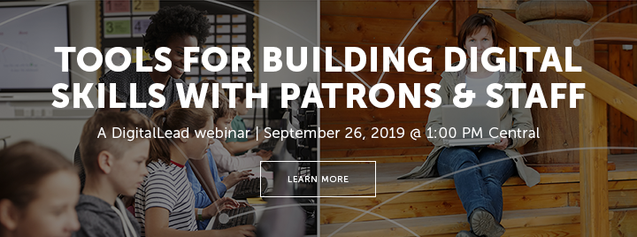 Tools for Building Digital Skills with Patrons & Staff - A DigitalLead webinar - September 26, 2019 at 1:00 PM Central - Learn more at http://www.ala.org/pla/education/onlinelearning/webinars/digitalskills