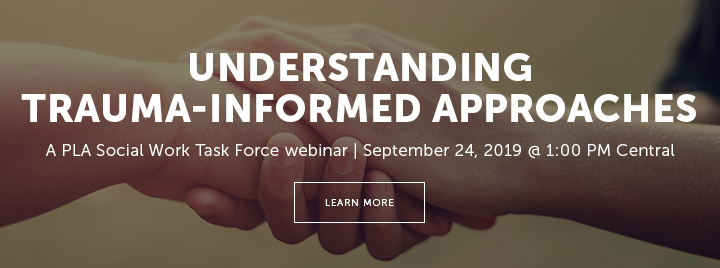 Understanding Trauma-Informed Approaches - A PLA Social Work Task Force webinar - September 24, 2019 at 1:00 PM Central - Learn more at http://www.ala.org/pla/education/onlinelearning/webinars/traumainformed