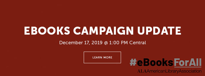 eBooks Campaign Update / #eBooksForAll / American Library Association - December 17, 2019 at 1:00 PM Central - Learn more and register at http://www.ala.org/pla/education/onlinelearning/webinars/ebooksupdate