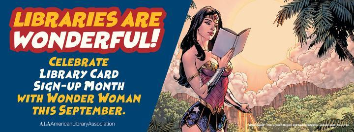 Libraries Are Wonderful! Celebrate Library Card Sign-up Month with Wonder Woman this September. ALA - American Library Association - Learn more at http://www.ala.org/conferencesevents/celebrationweeks/card
