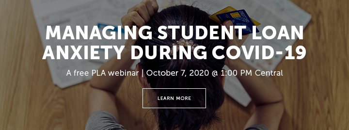 Managing Student Loan Anxiety During COVID-19 - A free PLA webinar - October 7, 2020 at 1:00 PM Central - Learn more and register at http://www.ala.org/pla/education/onlinelearning/webinars/anxiety