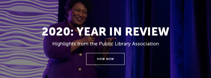 2020: Year in Review - Highlights from the Public Library Association - View now at http://www.ala.org/pla/about/mission/2020highlights