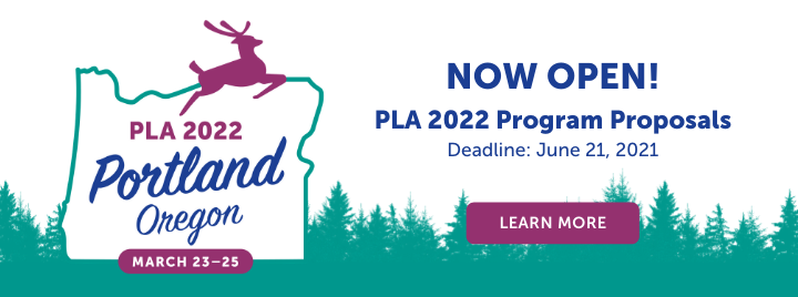PLA 2022 Conference - Portland, Oregon - March 23-25 - NOW OPEN! PLA 2022 Program Proposals - Deadline: June 21, 2021 - Learn more at https://www.placonference.org/proposals.cfm