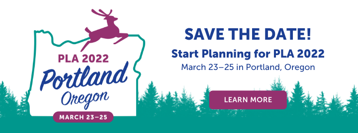 PLA 2022 Conference - Portland, Oregon - March 23-25 - SAVE THE DATE! Start Planning for PLA 2022 - March 23-35 in Portland, Oregon - Learn more at https://www.placonference.org/