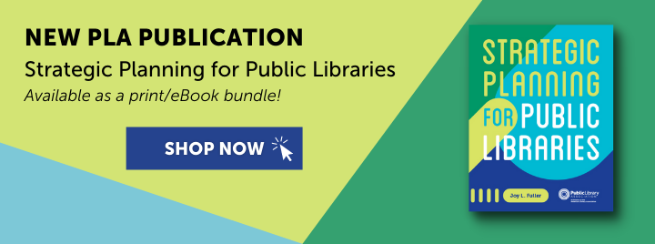 New PLA Publication - Strategic Planning for Public Libraries - Available as a print/eBook bundle! - Shop now at https://www.alastore.ala.org/content/strategic-planning-public-libraries%E2%80%94printe-book-bundle