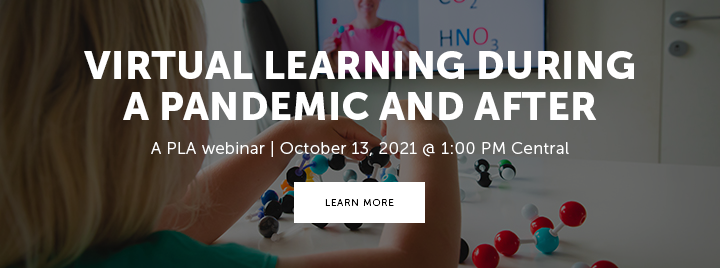Vitual Learning during a Pandemic and After - A PLA webinar - October 13, 2021 at 1:00 PM Central - Learn more and register at https://www.ala.org/pla/education/onlinelearning/webinars/virtual