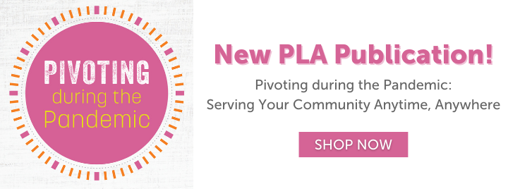 Pivoting during the Pandemic - New PLA Publication! - Pivoting during the Pandemic: Serving Your Community Anytime, Anywhere - Shop Now at https://www.alastore.ala.org/content/247-library-ideas-serving-your-community-anytime-anywhere