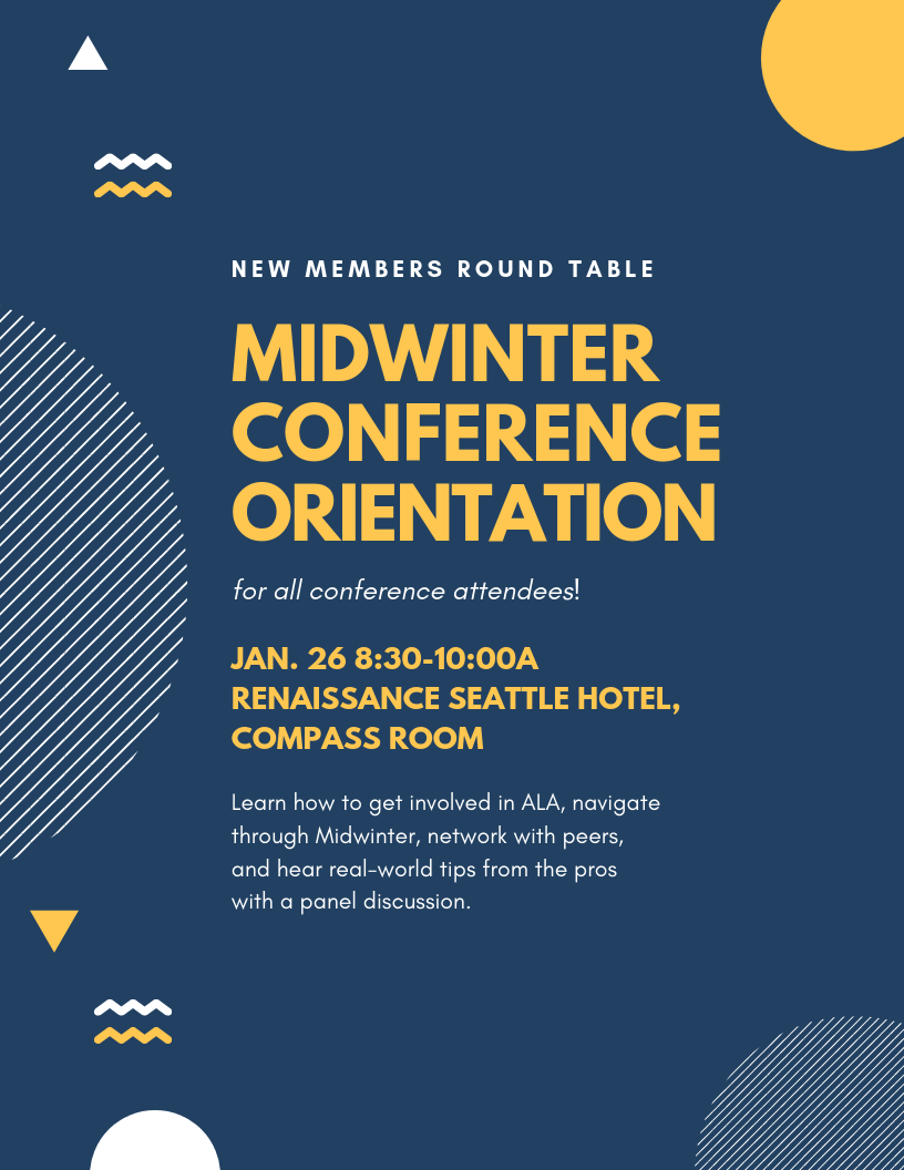 New Members Round Table. Midwinter Conference Orientation. for all conference attendees. January 26 8:30 - 10:00 am. Renaissance Seattle Hotel, Compass Room. Learn how to get involved in ALA, navigate through Midwinter, network with peers, and hear real-world tips from the pros with a panel discussion.