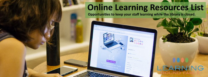 Online Learning Resource List. Opportunities to keep your staff learning while the library is closed.