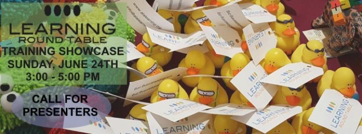Learning Round Table Training Showcase Sunday, June 24th 3-5 PM. Call for presenter. Picture of toys and rubber duckies with the learning roundtable logo