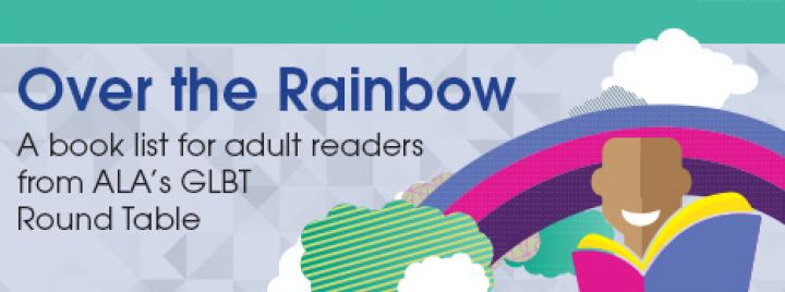 Over the Rainbow: A book list for adult readers from ALA's GLBT Round Table