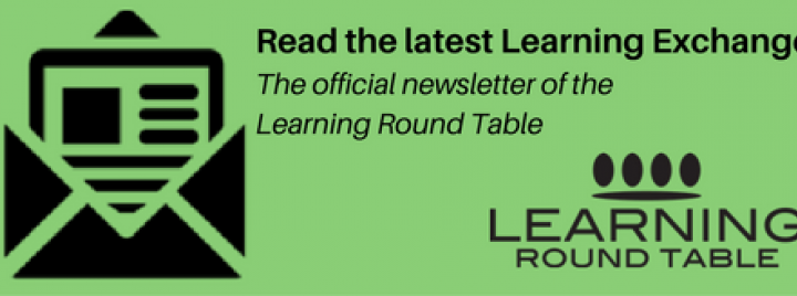 Read the latest Learning Exchange: The official newsletter of the Learning Round Table