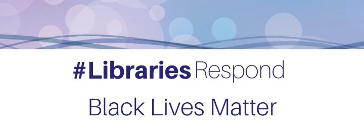 #LibrariesRespond - Black Lives Matter