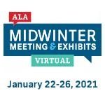ALA Midwinter Meeting & Exhibits Virtual, January 22-26, 2021