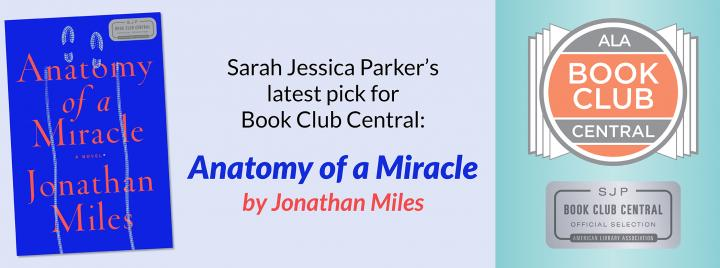 Sarah Jessica Parker's latest pick for Book Club Central: Anatomy of a Miracle by Jonathan Miles