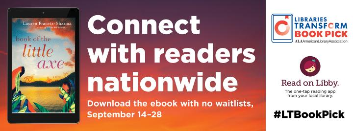 Connect with readers nationwide. Download the ebook with no wait lists September 14-28, #LTBookPick, Book of the Little Axe, read on Libby.