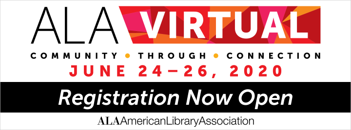 Registration now open! ALA Virtual, Community through connection. June 24-26, 2020