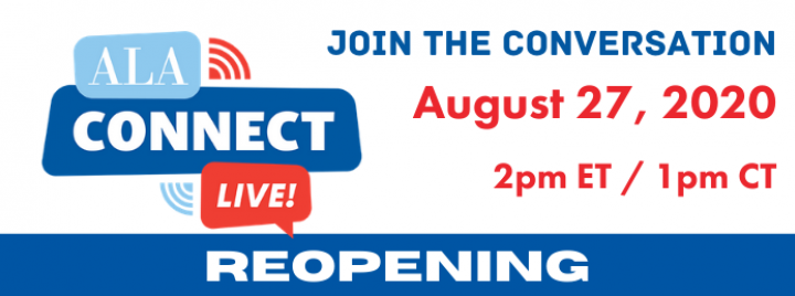 ALA COnnect Live, August 27, 2020, 2 pm ET, 1 pm CT, Reopening