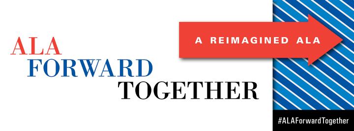 ALA Forward Together: A Reimagined ALA
