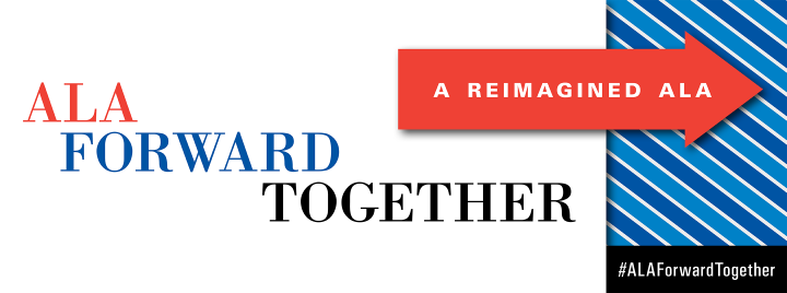 ALA Forward Together, A Reimagined ALA