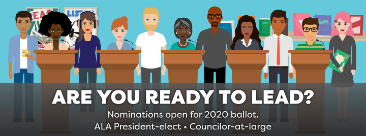 Are you ready to lead? Nominations open for the 2020 ballot. ALA President-elect, Councilor-at-large