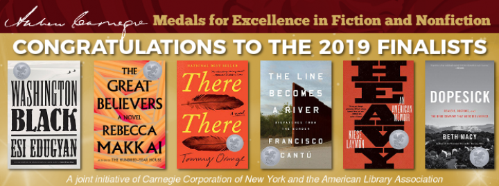 Congratulations to the 2019 Finalists, Andrew Carnegie Medals for Excellence in Fiction and Nonfiction