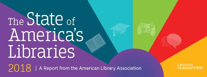 State of America's Libraries 2018, a report from the American Library Association