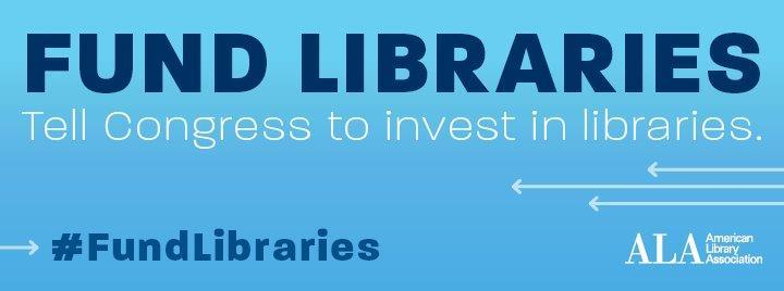 Fund Libraries. Tell Congress to invest in libraries.  #fundlibraries, American Library Association
