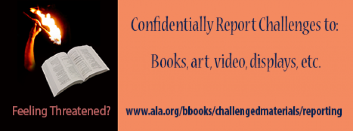 Book with flaming torch images.  Feeling threatened?  Confidentially report challenges to: Books, art, video, displays, etc.  Confidential www.ala.org/bbooks/challengedmaterials/reporting  Flame image by j.rakkolainen - creative commons share alike.  modified