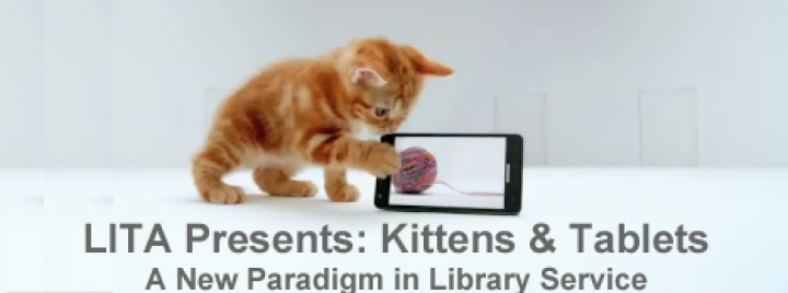 LITA Presents: Kittens & Tablets, A New Paradigm in Library Service