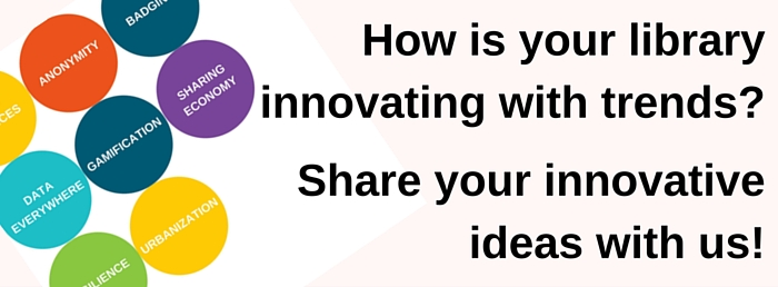 How is your library innovating with trends? Share your innovative  ideas with us!