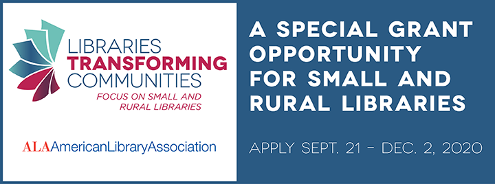 Libraries Transforming Communities: Focus on Small and Rural Libraries, a special grant opportunity for small and rural libraries